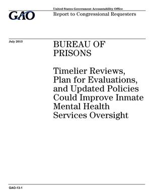 Primary view of object titled 'Bureau of Prisons: Timelier Reviews, Plan for Evaluations, and Updated Policies Could Improve Inmate Mental Health Services Oversight'.