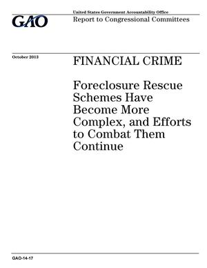 Primary view of object titled 'Financial Crime: Foreclosure Rescue Schemes Have Become More Complex, and Efforts to Combat Them Continue'.