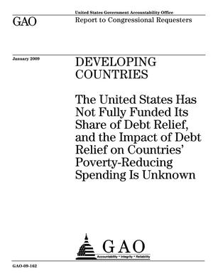 Primary view of object titled 'Developing Countries: The United States Has Not Fully Funded Its Share of Debt Relief, and the Impact of Debt Relief on Countries' Poverty-Reducing Spending Is Unknown'.