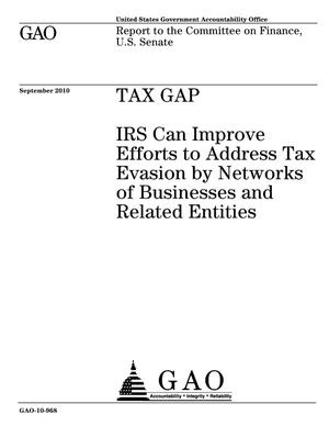 Primary view of object titled 'Tax Gap: IRS Can Improve Efforts to Address Tax Evasion by Networks of Businesses and Related Entities'.
