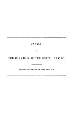Primary view of object titled 'The Debates and Proceedings in the Congress of the United States, Eighth Congress, Second Session'.