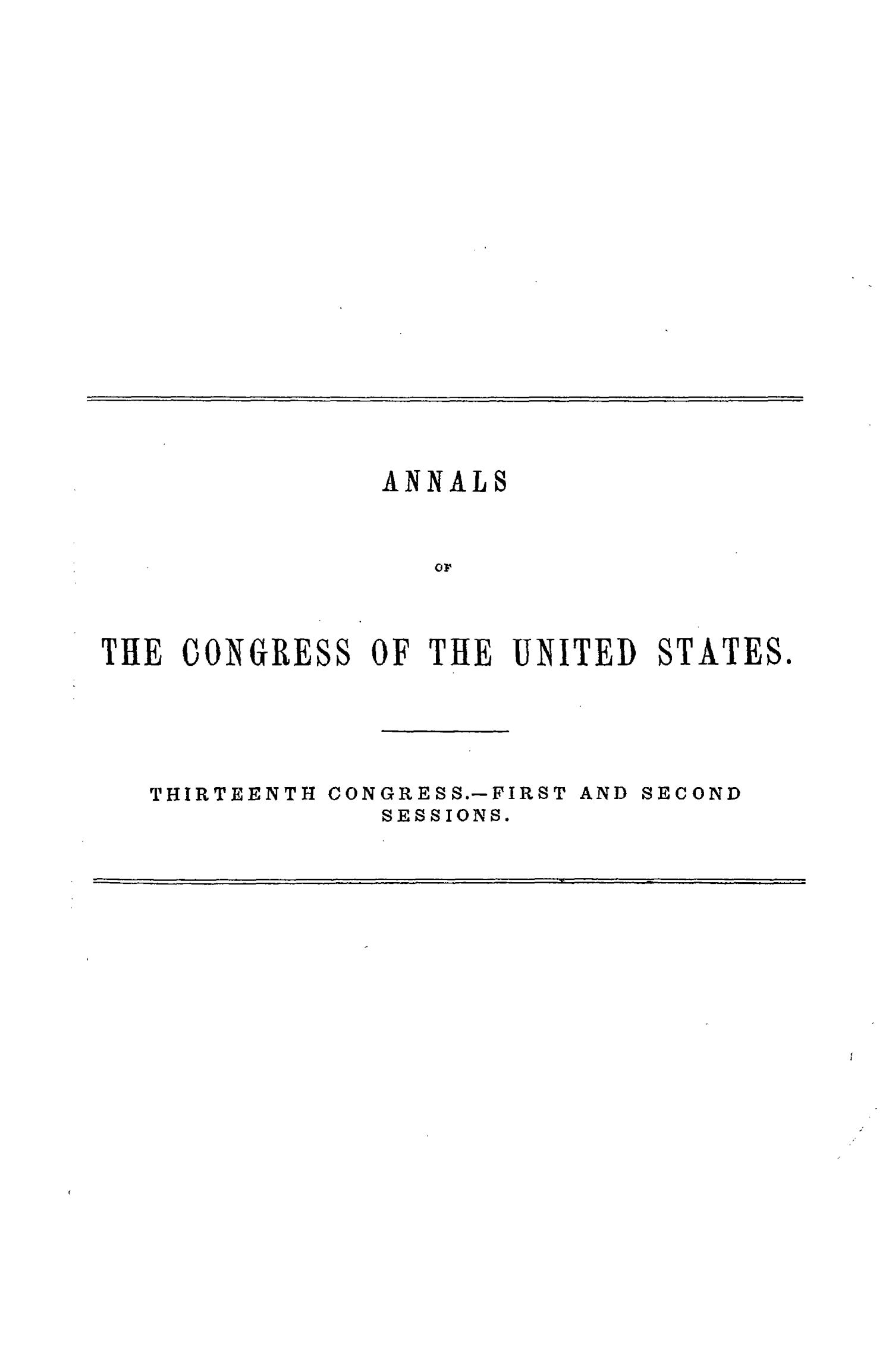 The Debates and Proceedings in the Congress of the United States, Thirteenth Congress, First and Second Sessions                                                                                                      None