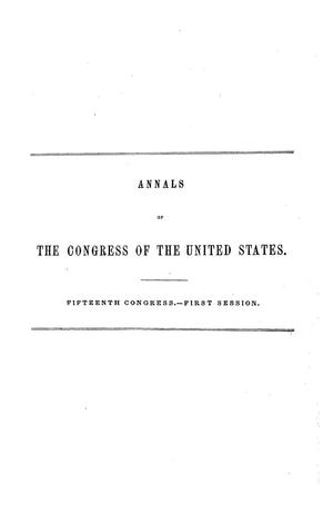 Primary view of object titled 'The Debates and Proceedings in the Congress of the United States, Fifteenth Congress, First Session, [Volume 1]'.