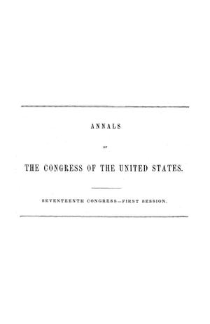 Primary view of object titled 'The Debates and Proceedings in the Congress of the United States, Seventeenth Congress, First Session, [Volume 1]'.