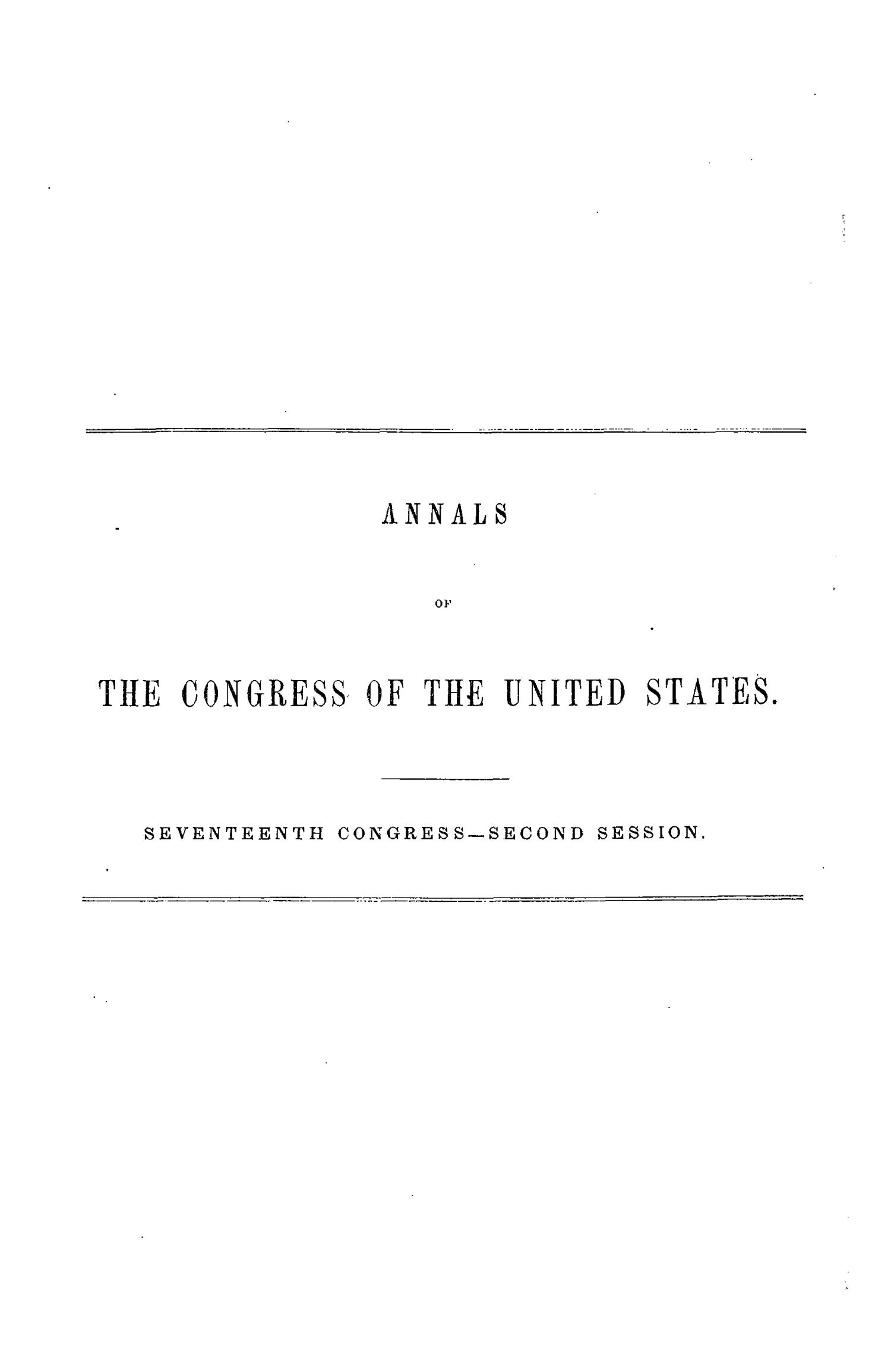 The Debates and Proceedings in the Congress of the United States, Seventeenth Congress, Second Session                                                                                                      None