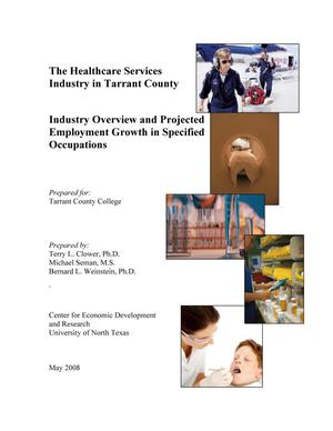 Primary view of object titled 'The Healthcare Services Industry in Tarrant County: Industry Overview and Projected Employment Growth in Specified Occupations'.