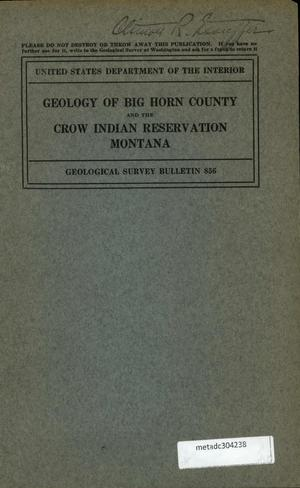 Primary view of object titled 'Geology of Big Horn County and the Crow Indian Reservation, Montana: with Special Reference to the Water, Coal, Oil and Gas Resources'.