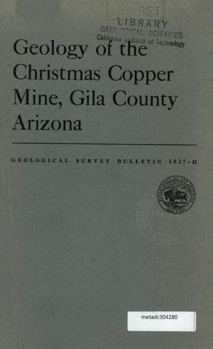 Primary view of object titled 'Geology of the Christmas Copper Mine, Gila County, Arizona'.