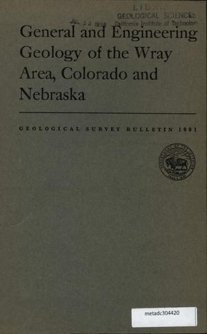 Primary view of object titled 'General and Engineering Geology of the Wray Area, Colorado and Nebraska'.
