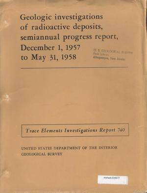 Primary view of object titled 'Geologic Investigations of Radioactive Deposits, Semiannual Progress Report: December 1, 1957 - May 31, 1958'.