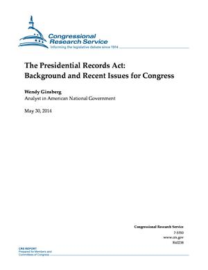 The Presidential Records Act: Background and Recent Issues for Congress
