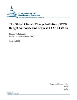 The Global Climate Change Initiative (GCCI): Budget Authority and Request, FY2010-FY2015