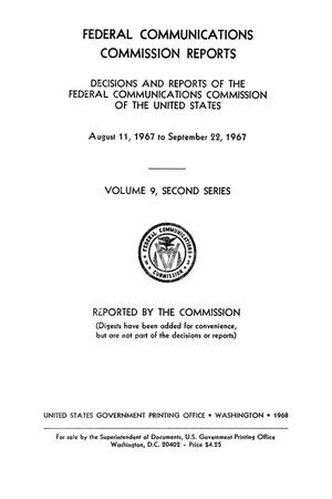 Primary view of object titled 'FCC Reports, Second Series, Volume 9, August 11, 1967 to September 22, 1967'.