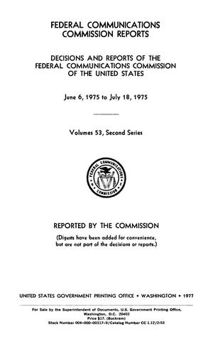 Primary view of object titled 'FCC Reports, Second Series, Volume 53, June 6, 1975 to July 18, 1975'.