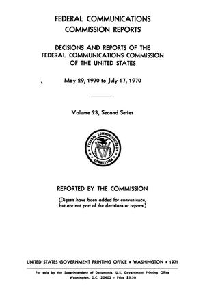 Primary view of object titled 'FCC Reports, Second Series, Volume 23, May 29, 1970 to July 17, 1970'.
