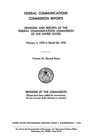 Primary view of object titled 'FCC Reports, Second Series, Volume 21, February 4, 1970 to March 26, 1970'.