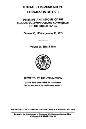 Primary view of object titled 'FCC Reports, Second Series, Volume 26, October 30, 1970 to January 22, 1971'.