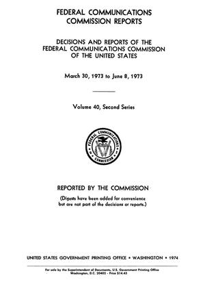 Primary view of object titled 'FCC Reports, Second Series, Volume 40, March 30, 1973 to June 8, 1973'.