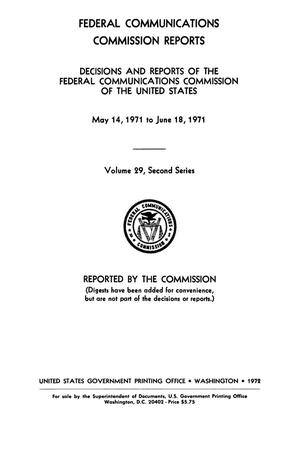 Primary view of object titled 'FCC Reports, Second Series, Volume 29, May 14, 1971 to June 18, 1971'.