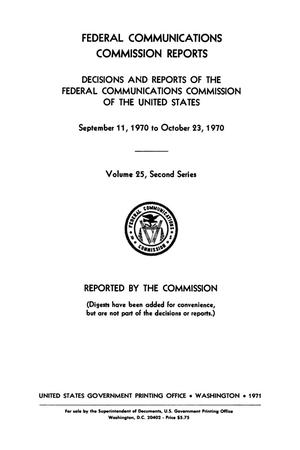 Primary view of object titled 'FCC Reports, Second Series, Volume 25, September 11, 1970 to October 23, 1970'.