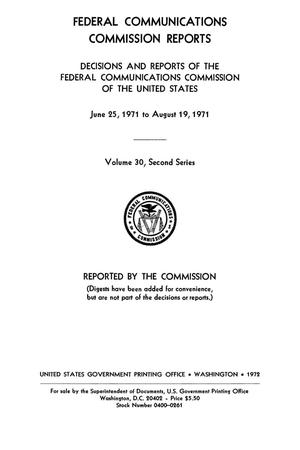 Primary view of object titled 'FCC Reports, Second Series, Volume 30, June 25, 1971 to August 19, 1971'.