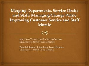 Primary view of object titled 'Merging Departments, Service Desks and Staff: Managing Change While Improving Customer Service and Staff Morale'.