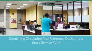 Primary view of object titled 'Combining Circulation and Reference Desks into a Single Service Point'.