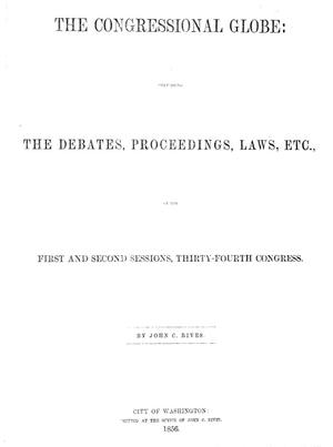Primary view of object titled 'The Congressional Globe: Containing the Debates, Proceedings, Laws, Etc., of the First and Second Sessions, Thirty-Fourth Congress'.