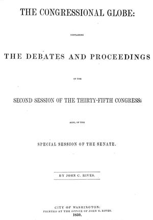 Primary view of object titled 'The Congressional Globe: Containing the Debates and Proceedings of the Second Session of the Thirty-Fifth Congress: Also of the Special Session of the Senate'.