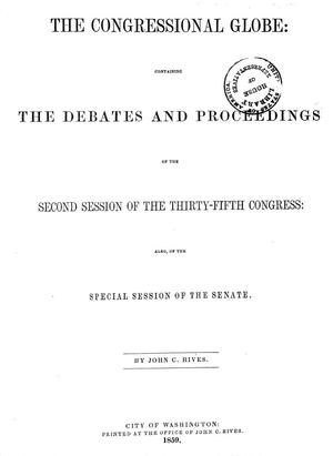 Primary view of The Congressional Globe: Containing the Debates and Proceedings of the Second Session of the Thirty-Fifth Congress: Also of the Special Session of the Senate