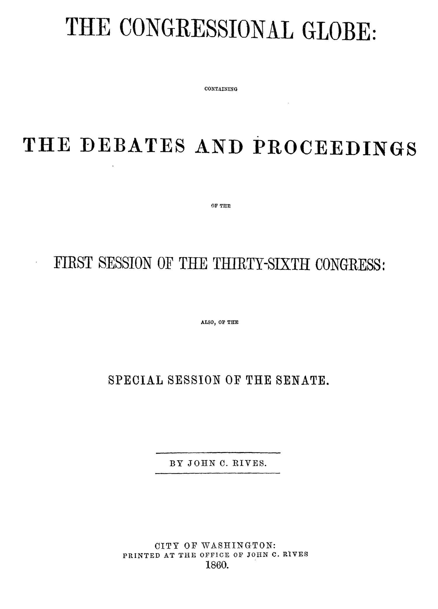The Congressional Globe: Containing the Debates and Proceedings of the First Session of the Thirty-Sixth Congress: Also of the Special Session of the Senate                                                                                                      None