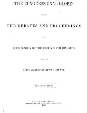 Primary view of The Congressional Globe: Containing the Debates and Proceedings of the First Session of the Thirty-Sixth Congress: Also of the Special Session of the Senate