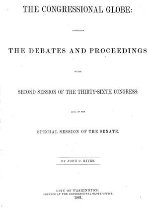 Primary view of object titled 'The Congressional Globe: Containing the Debates and Proceedings of the Second Session of the Thirty-Sixth Congress: Also of the Special Session of the Senate'.