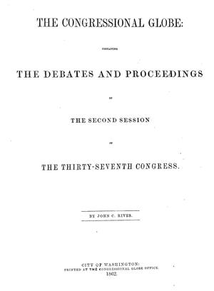 The Congressional Globe: Containing the Debates and Proceedings of the Second Session of the Thirty-Seventh Congress