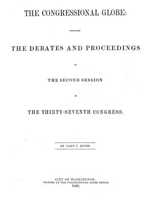 Primary view of object titled 'The Congressional Globe: Containing the Debates and Proceedings of the Second Session of the Thirty-Seventh Congress'.