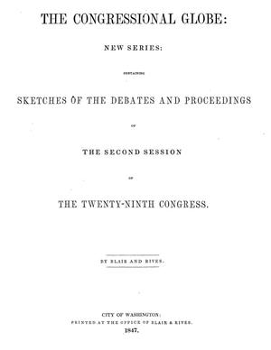 The Congressional GLobe: New Series: Containing Sketches of the Debates and Proceedings of the Second Session of the Twenty-Ninth Congress