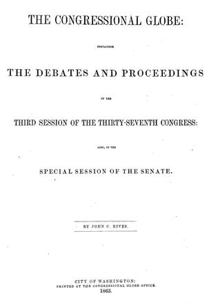 Primary view of object titled 'The Congressional Globe: Containing the Debates and Proceedings of the Third Session of the Thirty-Seventh Congress'.