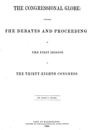 Primary view of object titled 'The Congressional Globe: Containing the Debates and Proceedings of the First Session of the Thirty-Eighth Congress'.