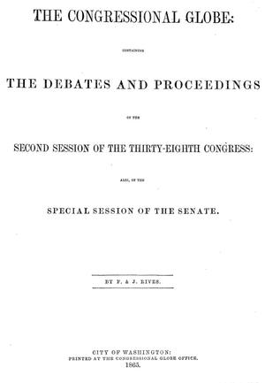 The Congressional Globe: Containing the Debates and Proceedings of the Second Session of the Thirty-Eighth Congress