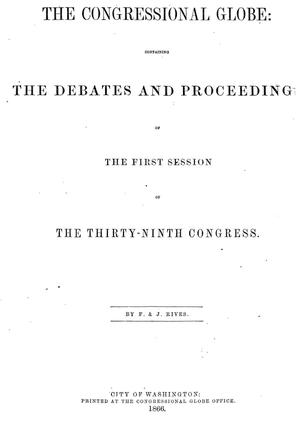 The Congressional Globe: Containing the Debates and Proceedings of the First Session of the Thirty-Ninth Congress