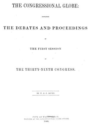 Primary view of object titled 'The Congressional Globe: Containing the Debates and Proceedings of the First Session of the Thirty-Ninth Congress'.