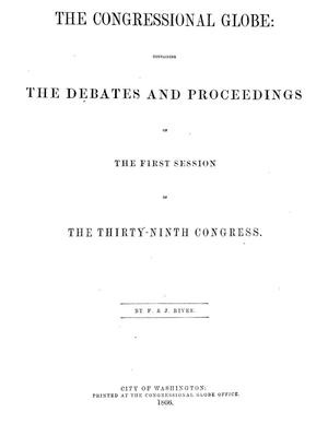 Primary view of The Congressional Globe: Containing the Debates and Proceedings of the First Session of the Thirty-Ninth Congress