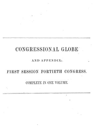 The Congressional Globe: Containing the Debates and Proceedings of the First Session Fortieth Congress; Also Special Session of the Senate