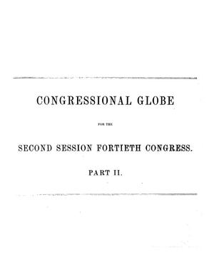 Primary view of The Congressional Globe: Containing the Debates and Proceedings of the Second Session of the Fortieth Congress; Together With an Appendix, Comprising the Laws Passed at that Session; and a Supplement, Embracing the Proceedings in the Trial of Andrew Johnson