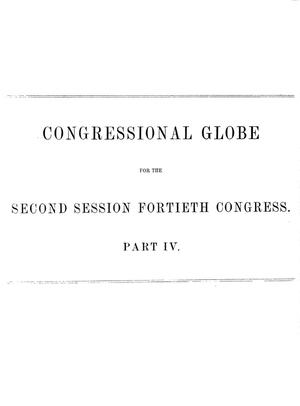 Primary view of object titled 'The Congressional Globe: Containing the Debates and Proceedings of the Second Session of the Fortieth Congress; Together With an Appendix, Comprising the Laws Passed at that Session; and a Supplement, Embracing the Proceedings in the Trial of Andrew Johnson'.