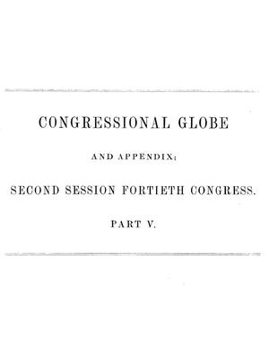 The Congressional Globe: Containing the Debates and Proceedings of the Second Session of the Fortieth Congress; Together With an Appendix, Comprising the Laws Passed at that Session; and a Supplement, Embracing the Proceedings in the Trial of Andrew Johnson
