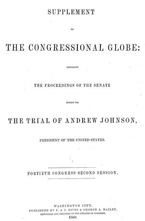 Supplement to the Congressional Globe: Containing the Proceedings of the Senate Sitting for the Trial of Andrew Johnson, President of the United States