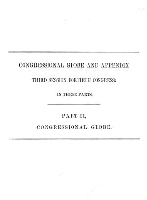 Primary view of The Congressional Globe: Containing the Debates and Proceedings of the Third Session Fortieth Congress; Together with an Appendix, Comprising the Laws Passed at that Session