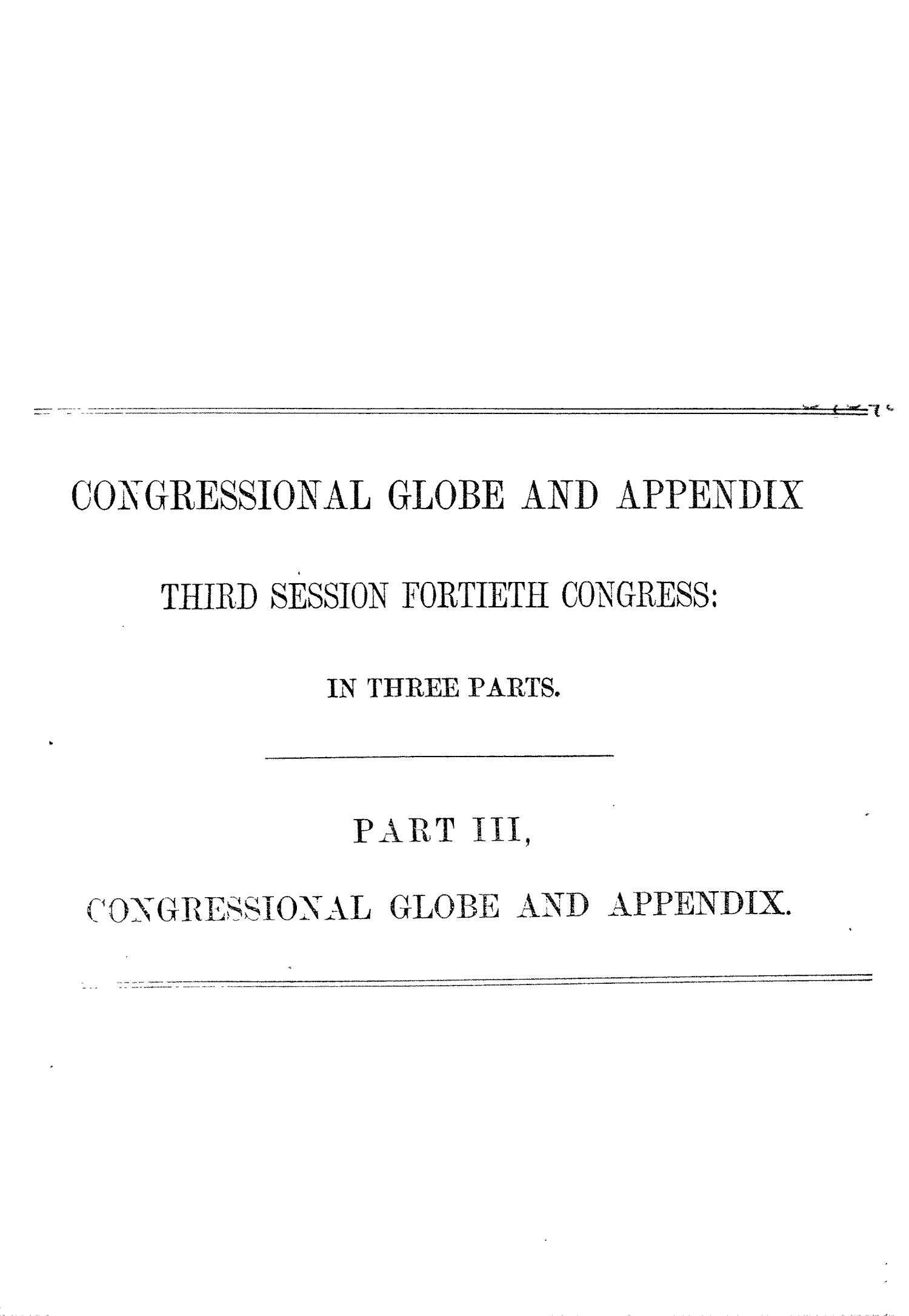 The Congressional Globe: Containing the Debates and Proceedings of the Third Session Fortieth Congress; Together with an Appendix, Comprising the Laws Passed at that Session                                                                                                      None