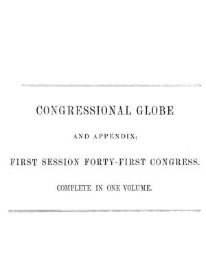The Congressional Globe: Containing the Debates and Proceedings of the First Session Forty-First Congress; Together with an Appendix, Comprising the Laws Passed at that Session